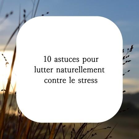 Retrouver mes 10 astuces de naturopathe pour lutter naturellement contre le stress